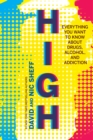 High : Everything You Want to Know About Drugs, Alcohol, and Addiction - Book