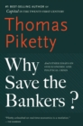 Why Save the Bankers? : And Other Essays on Our Economic and Political Crisis - eBook