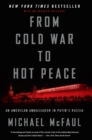 From Cold War to Hot Peace : An American Ambassador in Putin's Russia - eBook