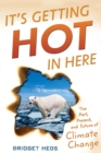 It's Getting Hot in Here : The Past, Present, and Future of Climate Change - eBook