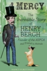 Mercy : The Incredible Story of Henry Bergh, Founder of the ASPCA and Friend to Animals - eBook