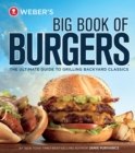 Weber's Big Book of Burgers : The Ultimate Guide to Grilling Backyard Classics - eBook
