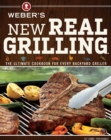 Weber's New Real Grilling : The Ultimate Cookbook for Every Backyard Griller - eBook