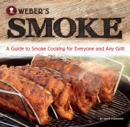 Weber's Smoke : A Guide to Smoke Cooking for Everyone and Any Grill - eBook