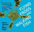 Flying Frogs and Walking Fish : Leaping Lemurs, Tumbling Toads, Jet-Propelled Jellyfish, and More Surprising Ways That Animals Move - eBook