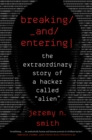 "Breaking and Entering : The Extraordinary Story of a Hacker Called ""Alien"" - eBook"