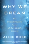 Why We Dream : The Transformative Power of Our Nightly Journey - eBook