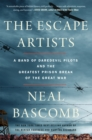 The Escape Artists : A Band of Daredevil Pilots and the Greatest Prison Break of the Great War - eBook
