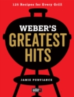 Weber's Greatest Hits : 125 Classic Recipes for Every Grill - eBook