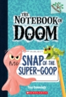 Snap of the Super-Goop: A Branches Book (The Notebook of Doom #10) - Book
