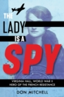 The Lady Is a Spy: Virginia Hall, World War II Hero of the French Resistance (Scholastic Focus) - Book