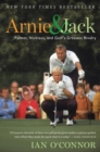 Arnie and Jack : Palmer, Nicklaus, and Golf's Greatest Rivalry - eBook