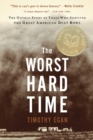 The Worst Hard Time : The Untold Story of Those Who Survived the Great American Dust Bowl - eBook