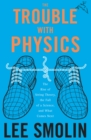 The Trouble With Physics : The Rise of String Theory, The Fall of a Science, and What Comes Next - eBook