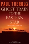 Ghost Train to the Eastern Star : On the Tracks of the Great Railway Bazaar - eBook