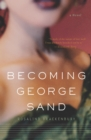 Becoming George Sand : A Novel - eBook