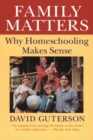 Family Matters : Why Homeschooling Makes Sense - eBook