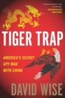 Tiger Trap : America's Secret Spy War with China - eBook