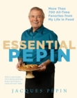 Essential Pepin : More Than 700 All-Time Favorites from My Life in Food - eBook