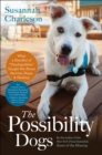 The Possibility Dogs : What I Learned from Second-Chance Rescues About Service, Hope, and Healing - eBook