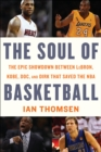 The Soul of Basketball : The Epic Showdown Between LeBron, Kobe, Doc, and Dirk That Saved the NBA - eBook