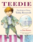 Teedie : The Story of Young Teddy Roosevelt - eBook