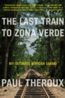 The Last Train to Zona Verde : My Ultimate African Safari - eBook