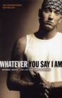 Whatever You Say I Am : The Life And Times Of Eminem - Book