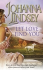 Let Love Find You : A sparkling and passionate romantic adventure from the #1 New York Times bestselling author Johanna Lindsey - Book