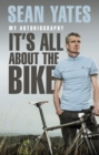 Sean Yates: It's All About the Bike : My Autobiography - Book