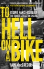 To Hell on a Bike : Riding Paris-Roubaix: The Toughest Race in Cycling - Book