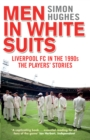 Men in White Suits : Liverpool FC in the 1990s - The Players' Stories - Book