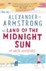 Land of the Midnight Sun : My Arctic Adventures - Book