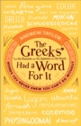 The Greeks Had a Word For It : Words You Never Knew You Can't Do Without - Book