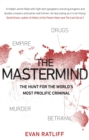 The Mastermind : The hunt for the World's most prolific criminal - Book