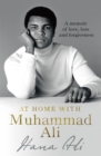 At Home with Muhammad Ali : A Memoir of Love, Loss and Forgiveness