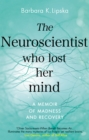 The Neuroscientist Who Lost Her Mind : A Memoir of Madness and Recovery - Book