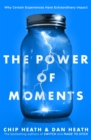 The Power of Moments : Why Certain Experiences Have Extraordinary Impact - Book