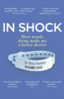 In Shock : How nearly dying made me a better doctor - Book