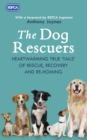 The Dog Rescuers : Heartwarming true tails of rescue, recovery and re-homing - Book