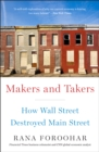 Makers and Takers : How Wall Street Destroyed Main Street - eBook