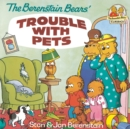 The Berenstain Bears' Trouble with Pets - eBook