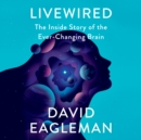Livewired : The Inside Story of the Ever-Changing Brain - eAudiobook