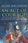 An Act Of Courage : (The Matthew Hervey Adventures: 7): A compelling and unputdownable military adventure from bestselling author Allan Mallinson - Book