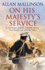 On His Majesty's Service : (The Matthew Hervey Adventures: 11): A tense, fast-paced unputdownable military page-turner from bestselling author Allan Mallinson - Book
