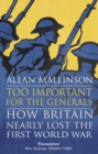 Too Important for the Generals : Losing and Winning the First World War - Book