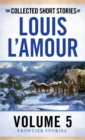 The Collected Short Stories of Louis L'Amour, Volume 5 : Frontier Stories - eBook