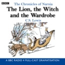 The Chronicles Of Narnia: The Lion, The Witch And The Wardrobe : A BBC Radio 4 full-cast dramatisation - Book