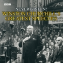 Winston Churchill's Greatest Speeches : Vol 1: Never Give In! - Book