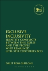 Exclusive Inclusivity : Identity Conflicts between the Exiles and the People who Remained (6th-5th Centuries BCE) - eBook